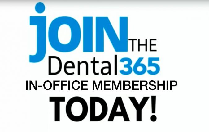 Join the Dental365 in-office membership today!